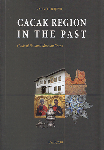 Cacak Region in the Past: guide of National museum Cacak